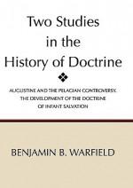 Two Studies In The History Of Doctrine - Benjamin Breckinridge Warfield