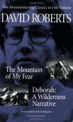 The Mountain of My Fear / Deborah : A Wilderness Narrative: Two Mountaineering Classics in One Volume - David Roberts, Jon Krakauer