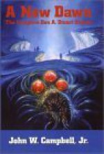 A New Dawn: The Complete Don A. Stuart Stories - John W. Campbell Jr.