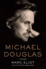 Michael Douglas: A Biography - Marc Eliot