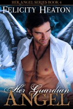 Her Guardian Angel (Her Angel: Eternal Warriors #1) - Felicity Heaton