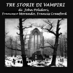 Tre Storie Di Vampiri [Three Stories of Vampires] - John William Polidori, Francis Marion Crawford, Francesco Ernesto Morando, Silvia Cecchini