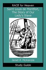 Saint Louis de Montfort, the Story of Our Lady's Slave Study Guide - Janet P. McKenzie