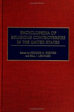 Encyclopedia of Religious Controversies in the United States - Bill J. Leonard, George H. Shriver