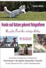 Hunde und Katzen gekonnt fotografieren - Das perfekte Portrait Ihres vierbeinigen Lieblings (German Edition) - Carolin Müller