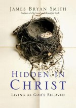 Hidden in Christ: Living as God's Beloved - James Bryan Smith