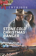 Stone Cold Christmas Ranger (Harlequin Intrigue) - Nicole Helm