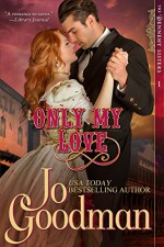 Only My Love (The Dennehy Sisters Series, Book 1) - Jo Goodman