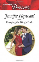 Carrying the King's Pride (Kingdoms & Crowns) - Jennifer Hayward