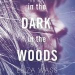 In the Dark, in the Woods - Phoebe Sparrow, Eliza Wass, Audible Studios