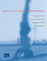 Social Policy: Issues And Developments - Hugh Bochel, Robert Page, Catherine Bochel
