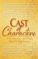 Cast of Characters: A Novelists Inc Anthology - Lou Aronica, Julie Ortolon, Angie Fox, Heather Graham, Jason Pozzessere, Greg Herren, Vicki Hinze, Marianna Jameson, Wayne Jordan, Kate Kingsbury, C.J. Lyons, Jody Lynn Nye, Catherine Anderson, Laura Resnick, Patricia Rice, Deb Stover, Victoria Strauss, Katie MacAlister, A