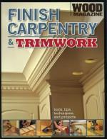 Finish Carpentry & Trimwork (Wood Magazine) - Larry Johnston, David Toht