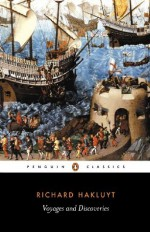 Voyages and Discoveries: The Principal Navigations, Voyages, Traffiques and Discoveries of the English Nation (English Library) - Richard Hakluyt