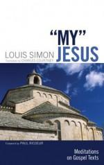 My Jesus: Meditations on Gospel Texts - Louis Simon, Charles Courtney, Paul Ricoeur