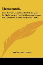 Memoranda: Paco Navarro, La Reina Isabel, La Casa de Shakespeare, Pereda, Cuarenta Leguas Por Cantabria, Clarin, and More (1906) - Benito Pérez Galdós
