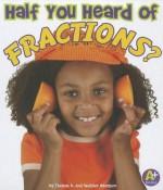 Half You Heard of Fractions? - Thomas K. Adamson, Heather Adamson