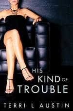 His Kind of Trouble - Terri L. Austin
