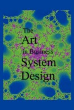 The Art in Business System Design - Jeff Chapman