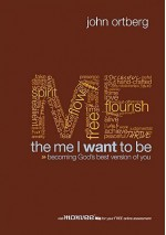 The Me I Want to Be: Becoming God's Best Version of You - John Ortberg