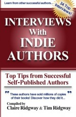 Interviews with Indie Authors: Top Tips from Successful Self-Published Authors - Rebecca Forster, Michael Prescott, Carol Davis Luce, Michael McCloskey, Brenna Lyons, Mainak Dhar, Lacey Thorn, Aaron Patterson, Kristen Ashley, Hugh Howey, Linda Welch, Connie Suttle, Joseph R. Lallo, Theresa Ragan, Russell Blake, Tracey Garvis-Graves, Alexa Grace, Clair