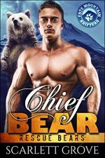 Chief Bear (Bear Shifter Paranormal Romance) (Rescue Bears Book 1) - Scarlett Grove