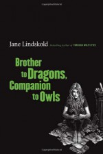 Brother to Dragons, Companion to Owls - Jane Lindskold