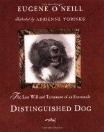 The Last Will and Testament of a Very Distinguished Dog - Eugene O'Neill, Adrienne Yorinks