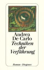 Techniken der Verführung (German Edition) - De Carlo, Andrea, Renate Heimbucher