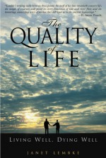 The Quality of Life: Living Well, Dying Well - Janet Lembke