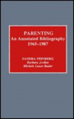 Parenting: An Annotated Bibliography, 1965-1987 - Sandra Feinberg
