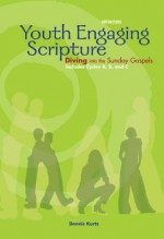 Youth Engaging Scripture: Diving Into the Sunday Gospels - Dennis Kurtz