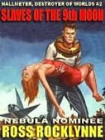 Slaves of the Ninth Moon [Hallmeyer, Destroyer of Worlds #2] - Ross Rocklynne