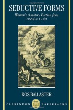 Seductive Forms: Women's Amatory Fiction from 1684 to 1740 (Clarendon Paperbacks) - Ros Ballaster