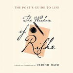 The Poet's Guide to Life: The Wisdom of Rilke - Translated by Ulrich Baer, Deutschland Random House Audio, Edited, Ethan Hawke