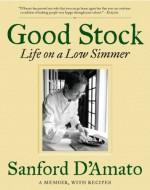 Good Stock: Life on a Low Simmer - Sanford D'Amato, Bob Spitz, Kevin J. Miyazaki