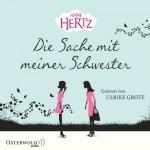 Die Sache mit meiner Schwester - Anne Hertz, Ulrike Grote