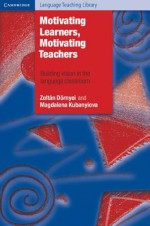 Motivating Learners, Motivating Teachers: Building Vision in the Language Classroom - Zoltan Dornyei, Magdalena Kubanyiova, Zoltan D Rnyei Rnyei