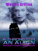 A Throne for an Alien - The Beta Earth Chronicles: Book Four - Wesley Britton
