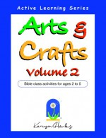 Arts and Crafts Volume 2, Bible Class Activities for Ages 2 to 5 - Karyn Henley
