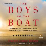 The Boys in the Boat: Nine Americans and Their Epic Quest for Gold at the 1936 Berlin Olympics - Daniel James Brown, Edward Herrmann