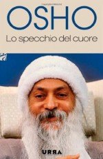 Lo specchio del cuore - Osho, Swami Anand Videha