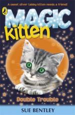 Magic Kitten Double Trouble by Bentley Sue (2012-05-01) Paperback - Bentley Sue