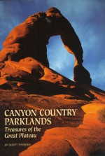 Canyon Country Parklands: Treasures Of The Great Plateau - Scott Thybony