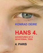 HANS 4. Adentures of a sexational teen, PARIS (ADVENTURES OF HANS BARE BACK BOTTOM BOY) - Konrad Deire