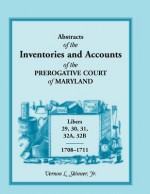 Abstracts Of The Inventories And Accounts Of The Prerogative Court Of Maryland, 1708 1711, Libers 29, 30, 31, 32 A, 32 B - Vernon L. Skinner Jr.
