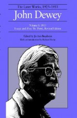 The Later Works of John Dewey, Volume 8, 1925 - 1953: 1933, Essays and How We Think, Revised Edition - John Dewey, Jo Ann Boydston, Richard M. Rorty