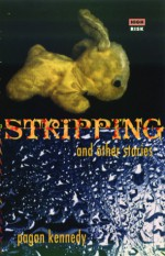 Stripping + Other Stories - Pagan Kennedy
