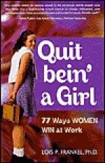 Quit bein' a Girl (77 Ways Women Win at Work) - Lois P. Frankel
