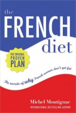 French Diet: The Secrets Of Why French Women Don't Get Fat - Michel Montignac